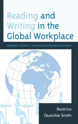 Reading and Writing in the Global Workplace: Gender, Literacy, and Outsourcing in Ghana by Lexington Books