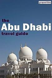 The Abu Dhabi Travel Guide (Grapeshisha Travel Guides Book 1)