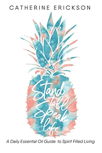 - Stand Tall Speak Life: A Daily Essential Oil Guide to Spirit Filled Living