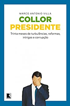Collor presidente: trinta meses de turbulências, reformas, intrigas e corrupção por [Villa, Marco Antonio]