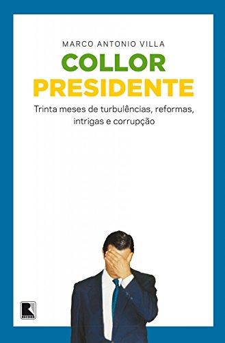 Collor presidente: trinta meses de turbulências, reformas, intrigas e corrupção