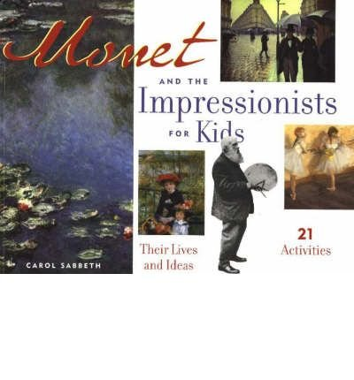 [(Monet and the Impressionists for Kids: Their Lives and Ideas, 21 Activities )] [Author: Carol Sabbeth] [Apr-2002]