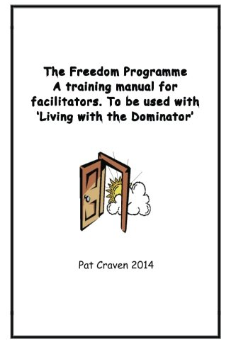 The Freedom Programme: A Training Manual for Facilitators.: To be used with the book, Living with the Dominator.