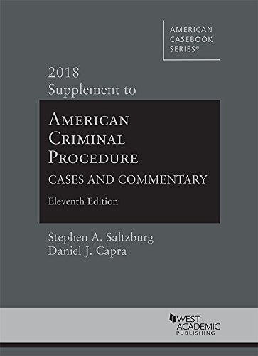 American Criminal Procedure, Cases and Commentary, 2018 Supplement (American Casebook Series)