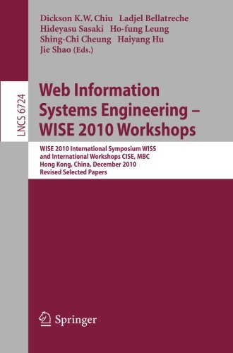 Web Information Systems Engineering   Wise 2010 Workshops  Wise 2010 International Symposium Wiss  And International Workshops Cise  Mbc  Hong Kong      Papers  Lecture Notes In Computer Science