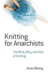 Knitting for Anarchists: The What, Why and How of Knitting (Dover Knitting, Crochet, Tatting, Lace) by Anna Zilboorg (2015-03-18)