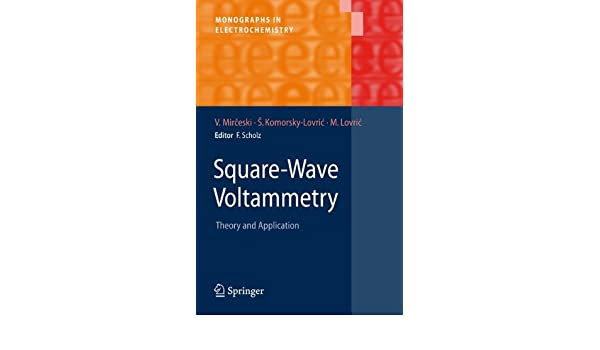 Square Wave Voltammetry Theory And Application Monographs In