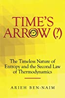 TIME'S ARROW (?): The Timeless Nature of Entropy and the Second Law of Thermodynamics