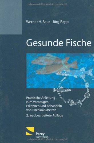 Gesunde Fische: Praktische Anleitung zum Vorbeugen, Erkennen und Behandeln von Fischkrankheiten