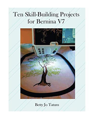 (Ten Skill-Building Projects for Bernina V7)