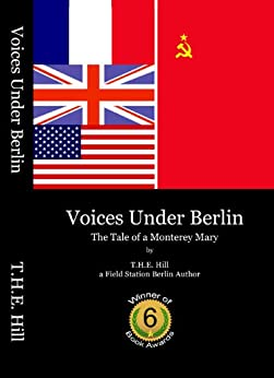 Voices Under Berlin: The Tale of a Monterey Mary by [Hill, T.H.E.]