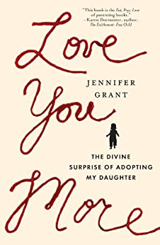 Love You More: The Divine Surprise of Adopting My Daughter by [Grant, Jennifer]