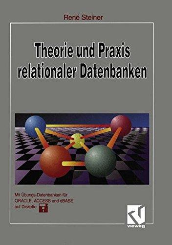 Theorie und Praxis relationaler Datenbanken Eine grundlegende Einführung für Studenten und Datenbankentwickler  [Steiner, René] (Tapa Blanda)