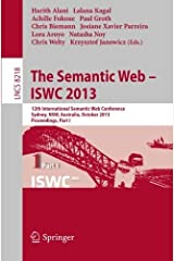 The Semantic Web - ISWC 2013: 12th International Semantic Web Conference, Sydney, NSW, Australia, October 21-25, 2013, Proceedings, Part I (Lecture Notes in Computer Science) (2013-09-26)