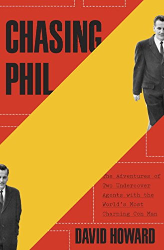 Book Cover: Chasing Phil: The Adventures of Two Undercover Agents with the World's Most Charming Con Man