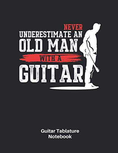 Nice Day Sheet Music - Guitar Tablature Notebook: Never Undereststimate An Old Man With A Guitar Sheet Music Blank Tab Notebook - Great Accessories & Father's Day Gift Idea for Guitarists, Guitar Teacher & Students.