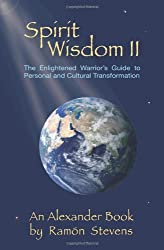 Spirit Wisdom II: The Enlightened Warrior's Guide To Personal And Cultural Transformation