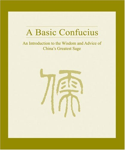 Search : A Basic Confucius: An Introduction To the Wisdom and Advice of China's Greatest Sage