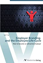 Employer Branding   and the Employee-Life-Cycle: How to become an attractive employer