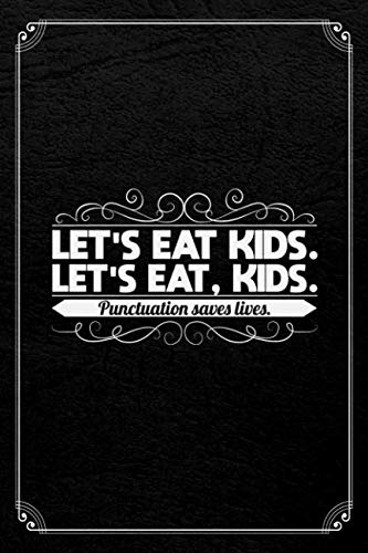Let's Eat Kids. Let's Eat, Kids. Punctuation Saves Lives: English Journal Blank Lined Notebook ()