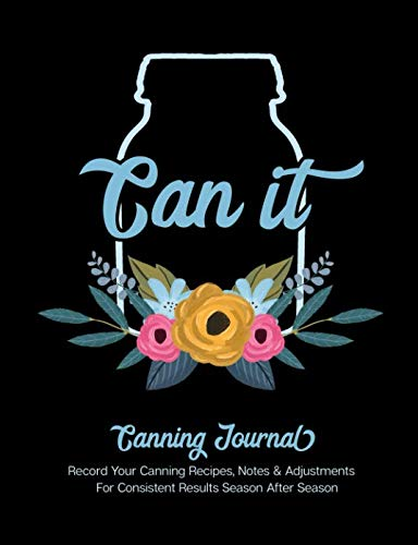 Can It Canning Journal: Record Your Canning Recipes, Notes & Adjustments for Consistent Results Season After Season by Picadilly Printables