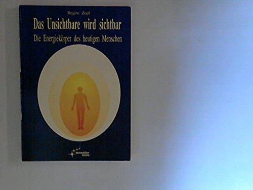 Das Unsichtbare wird sichtbar, Die Energiekörper des heutigen Menschen Taschenbuch – 1. Januar 1993 Regine Zopf Weltenhüter 3929681013 MAK_9783929681017