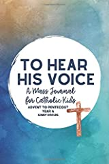 To Hear His Voice: A Mass Journal for Catholic Kids: Advent to Pentecost, Year A Paperback