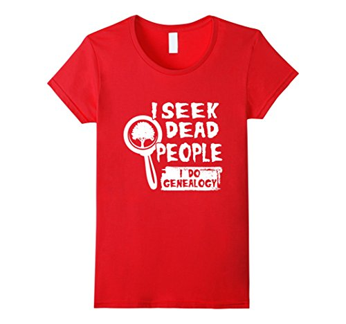 Womens I Seek Dead People Funny T-shirt Genealogy Genealogist Gift XL Red