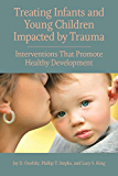 Treating Infants and Young Children Impacted by Trauma: Interventions That Promote Healthy Development (Concise Guides on Trauma Care) (English Edition)