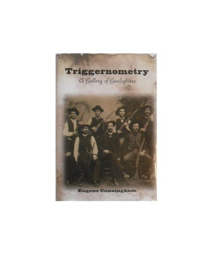 Triggernometry a Gallery of Gunfighters