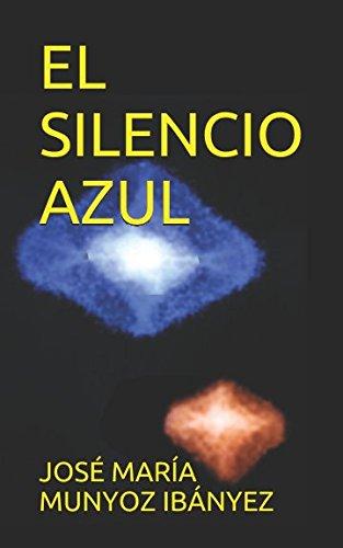 EL SILENCIO AZUL (Spanish Edition) [JOSE MARIA MUNYOZ IBANYEZ] (Tapa Blanda)