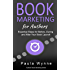 Book Marketing for Authors: Essential Steps for Before, During and After Your Book Launch (Authors Book Marketing Series 1)