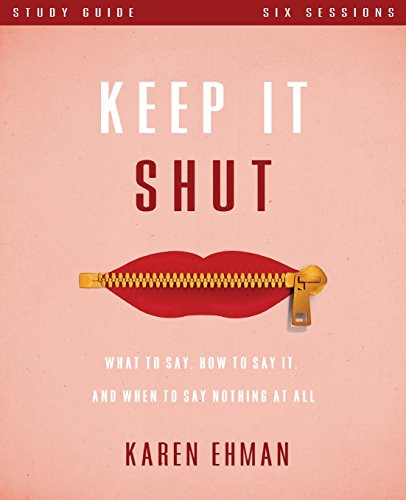 Keep It Shut Study Guide: What to Say, How to Say It, and When to Say Nothing At All