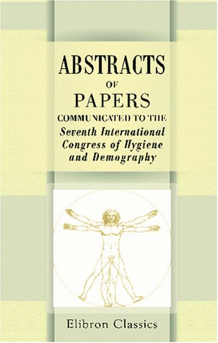 Read Online Abstracts of Papers Communicated to the Seventh International Congress of Hygiene and Demography: London, August 10-17, 1891 pdf epub