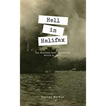 Hell in Halifax: The story of the First World War's Forgotten Disaster