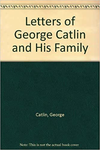 letters of george catlin and his family
