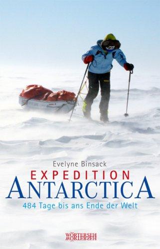 Expedition Antarctica: 484 Tage bis ans Ende der Welt Gebundenes Buch – 16. Oktober 2008 Evelyne Binsack Markus Maeder Wörterseh 3037630043