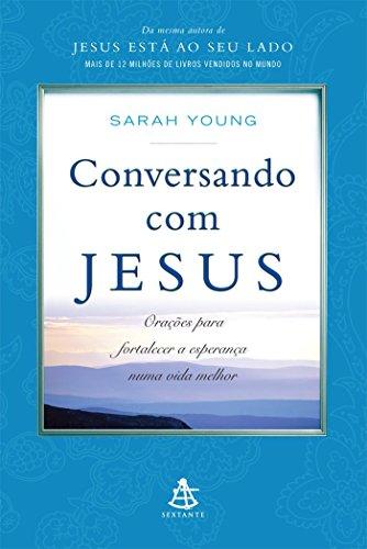 Conversando com Jesus. Orações Para Fortalecer a Esperança Numa Vida Melhor