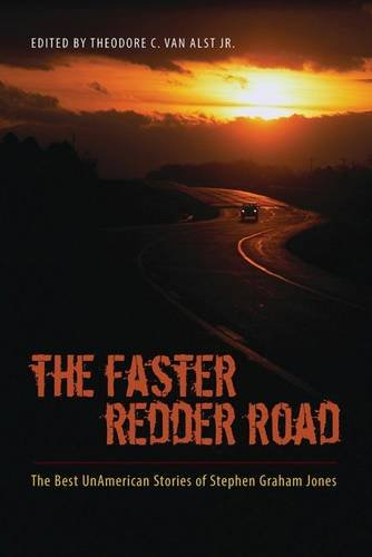 The Faster Redder Road: The Best UnAmerican Stories of Stephen Graham Jones