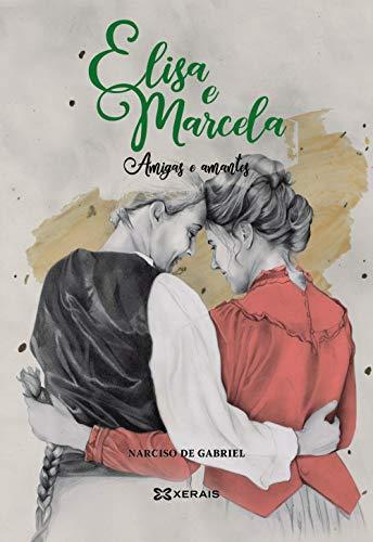 Elisa e Marcela: Amigas e amantes (Grandes Obras - Edicións Singulares) por Narciso de Gabriel