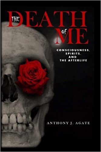 Book The Death of Me: Consciousness, Spirits, and the Afterlife by Mr. Anthony J. Agate (2015-08-02)