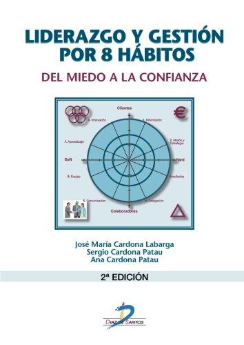 Descargar Libro Liderazgo Y Gestión Por 8 Hábitos: Del Miedo A La Confianza José María Cardona Labarga