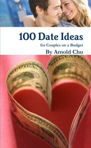 Book: 100 Date Ideas For Couples On A Budget by Arnold Chu