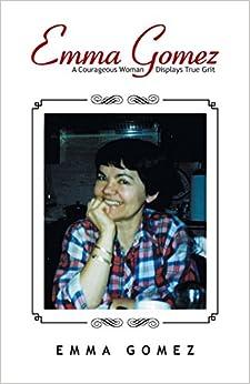 Book Emma Gomez: A Courageous Woman Displays True Grit