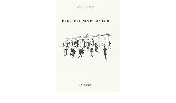 Bajo los cines de Madrid: Amazon.es: Montolío Martín, José L.: Libros