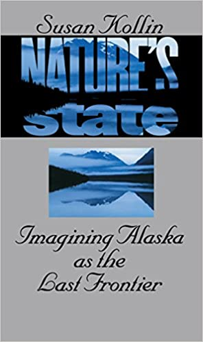 Nature's State: Imagining Alaska as the Last Frontier (Cultural Studies of the United States)