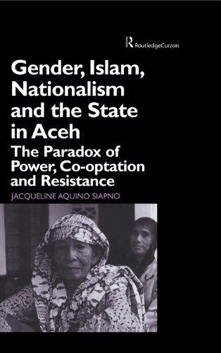 Gender, Islam, Nationalism and the State in Aceh: The Paradox of Power, Co-optation and Resistance Pdf