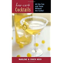 Low-Carb Cocktails: All the Fun and Taste without the Carbs by Koch, Marlene, Koch, Chuch (2004) Paperback