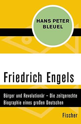 Friedrich Engels: Bürger und Revolutionär – Die zeitgerechte Biographie eines großen Deutschen