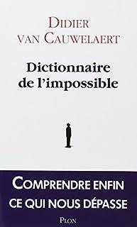 Dictionnaire de l'impossible : comprendre enfin ce qui nous dépasse, Van Cauwelaert, Didier